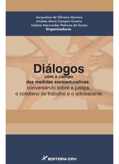 Capa do livro: DIÁLOGOS COM O CAMPO DAS MEDIDAS SOCIOEDUCATIVAS:<br>conversando sobre a justiça, o cotidiano do trabalho e o adolescente