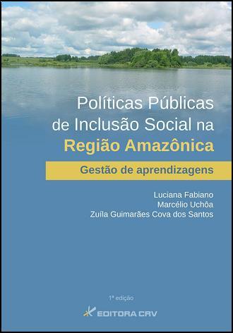 Capa do livro: POLÍTICAS PÚBLICAS DE INCLUSÃO SOCIAL NA REGIÃO AMAZÔNICA:<br>gestão de aprendizagens