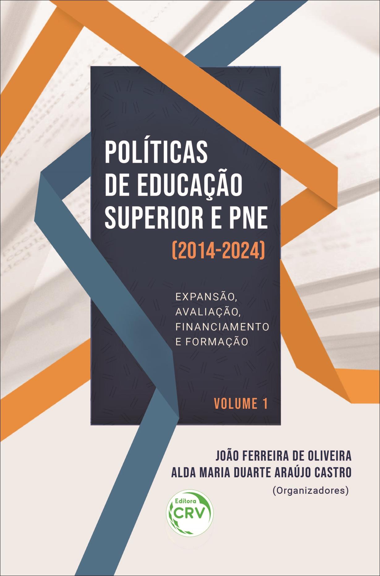 Capa do livro: POLÍTICAS DE EDUCAÇÃO SUPERIOR E PNE (2014-2024):<br> Expansão, avaliação, financiamento e formação <br>VOLUME 1