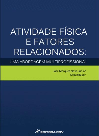 Capa do livro: ATIVIDADE FÍSICA E FATORES RELACIONADOS:<BR> uma abordagem multiprofissional