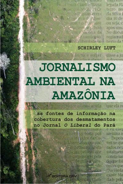 Capa do livro: JORNALISMO AMBIENTAL NA AMAZÔNIA:<br>as fontes de informação na cobertura dos desmatamentos no Jornal O Liberal do Pará