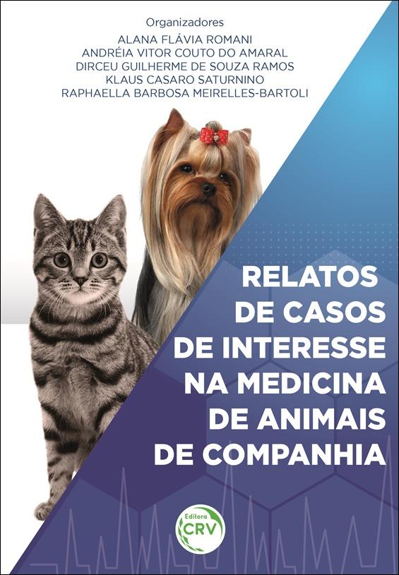 Capa do livro: RELATOS DE CASOS DE INTERESSE NA MEDICINA DE ANIMAIS DE COMPANHIA