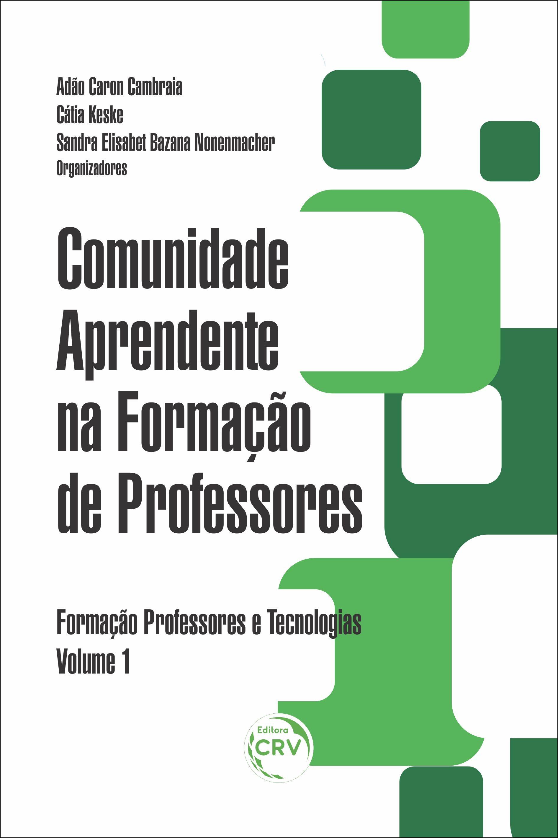 Capa do livro: COMUNIDADE APRENDENTE NA FORMAÇÃO DE PROFESSORES <br>Coleção Formação professores e tecnologias <br>Volume 1
