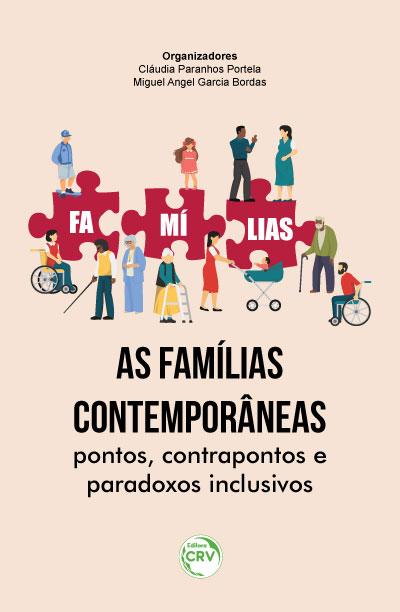 Capa do livro: AS FAMÍLIAS CONTEMPORÂNEAS: <br>pontos, contrapontos e paradoxos inclusivos