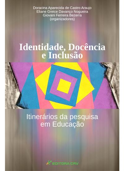 Capa do livro: IDENTIDADE, DOCÊNCIA E INCLUSÃO:<br>itinerários da pesquisa em educação