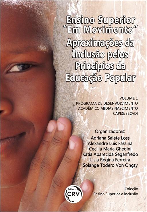 """Capa do livro: ENSINO SUPERIOR """"EM MOVIMENTO"""": <br>aproximações da inclusão pelos princípios da educação popular <br>Coleção Ensino Superior e inclusão <br>Volume 1"""