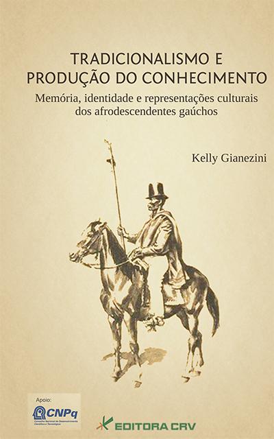 Capa do livro: TRADICIONALISMO E PRODUÇÃO DO CONHECIMENTO:<BR> memória, identidade e representações culturais dos afrodescendentes gaúchos