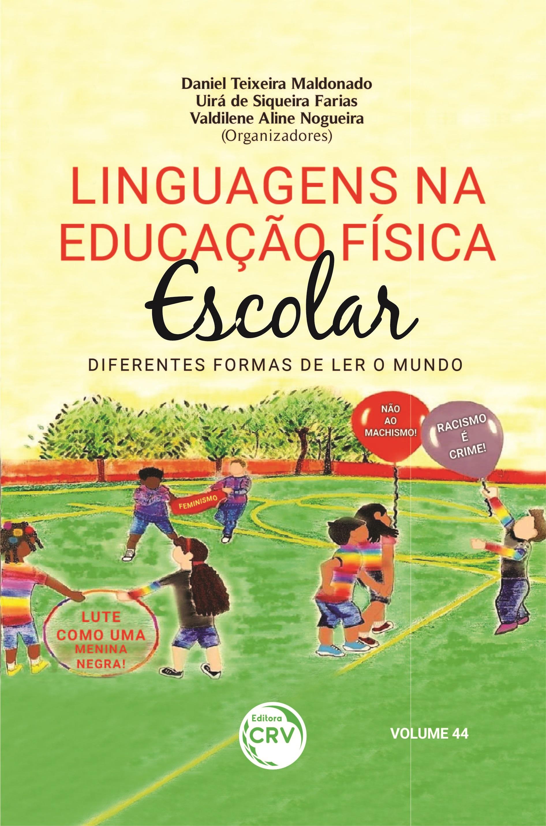 Capa do livro: LINGUAGENS NA EDUCAÇÃO FÍSICA ESCOLAR:<br> diferentes formas de ler o mundo <br> Volume 44
