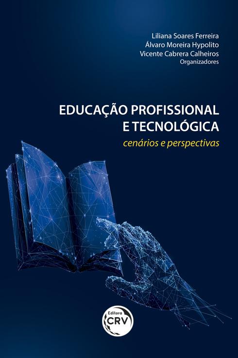 Capa do livro: EDUCAÇÃO PROFISSIONAL E TECNOLÓGICA: <br>cenários e perspectivas