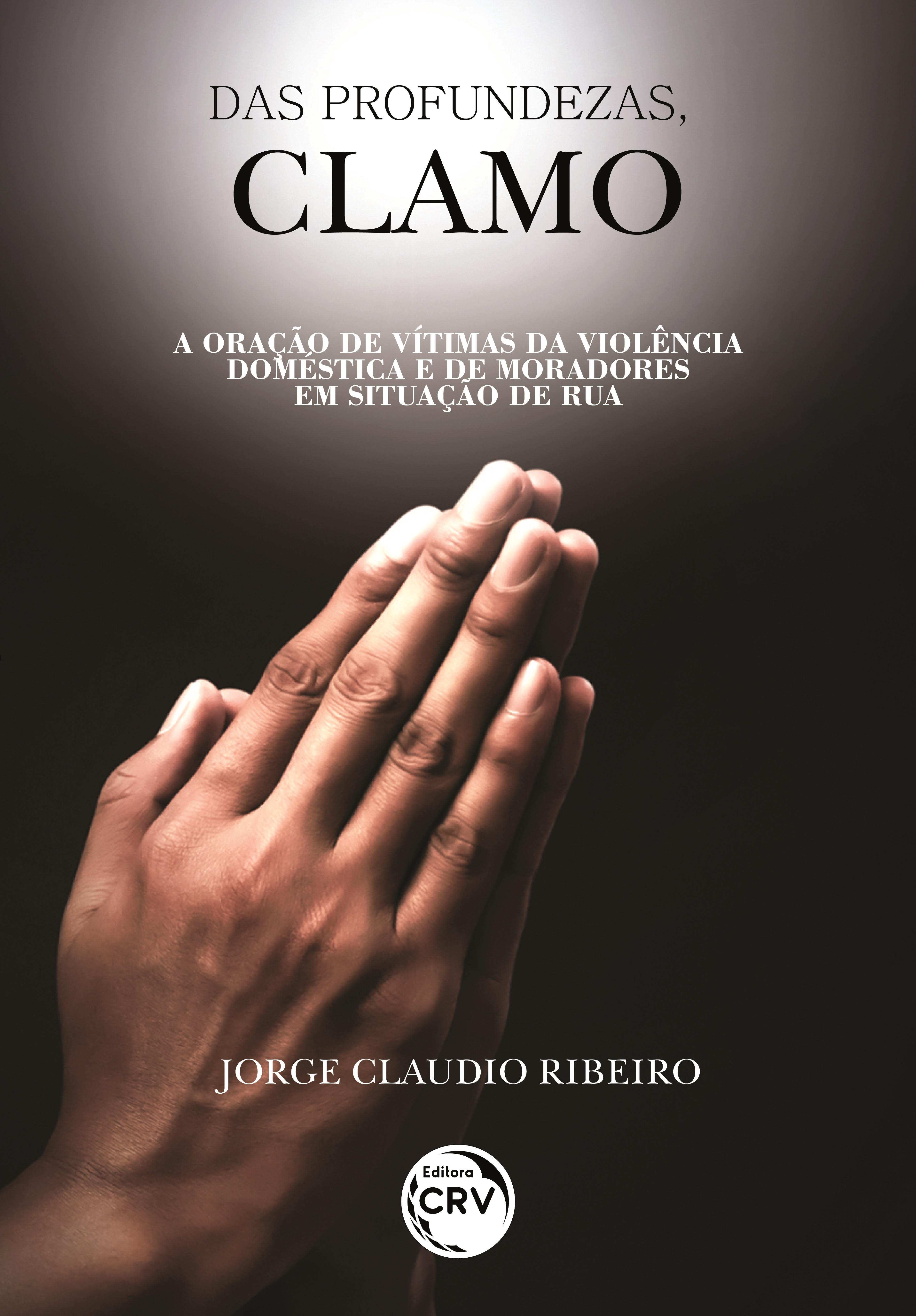 Capa do livro: DAS PROFUNDEZAS, CLAMO <br>A oração de vítimas da violência doméstica e de moradores em situação de rua