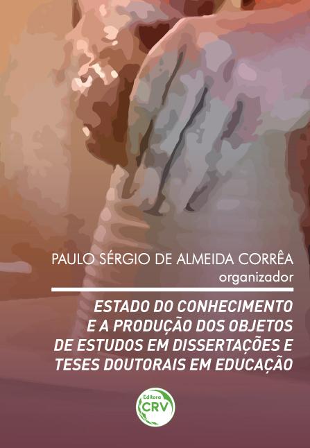 Capa do livro: ESTADO DO CONHECIMENTO E A PRODUÇÃO DOS OBJETOS DE ESTUDOS EM DISSERTAÇÕES E TESES DOUTORAIS EM EDUCAÇÃO