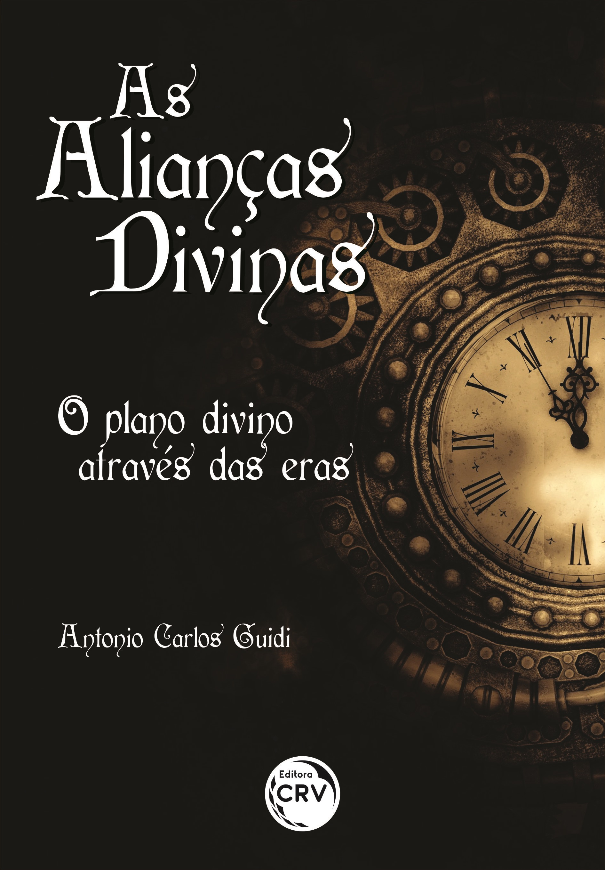Capa do livro: AS ALIANÇAS DIVINAS:<br> o plano divino através das eras