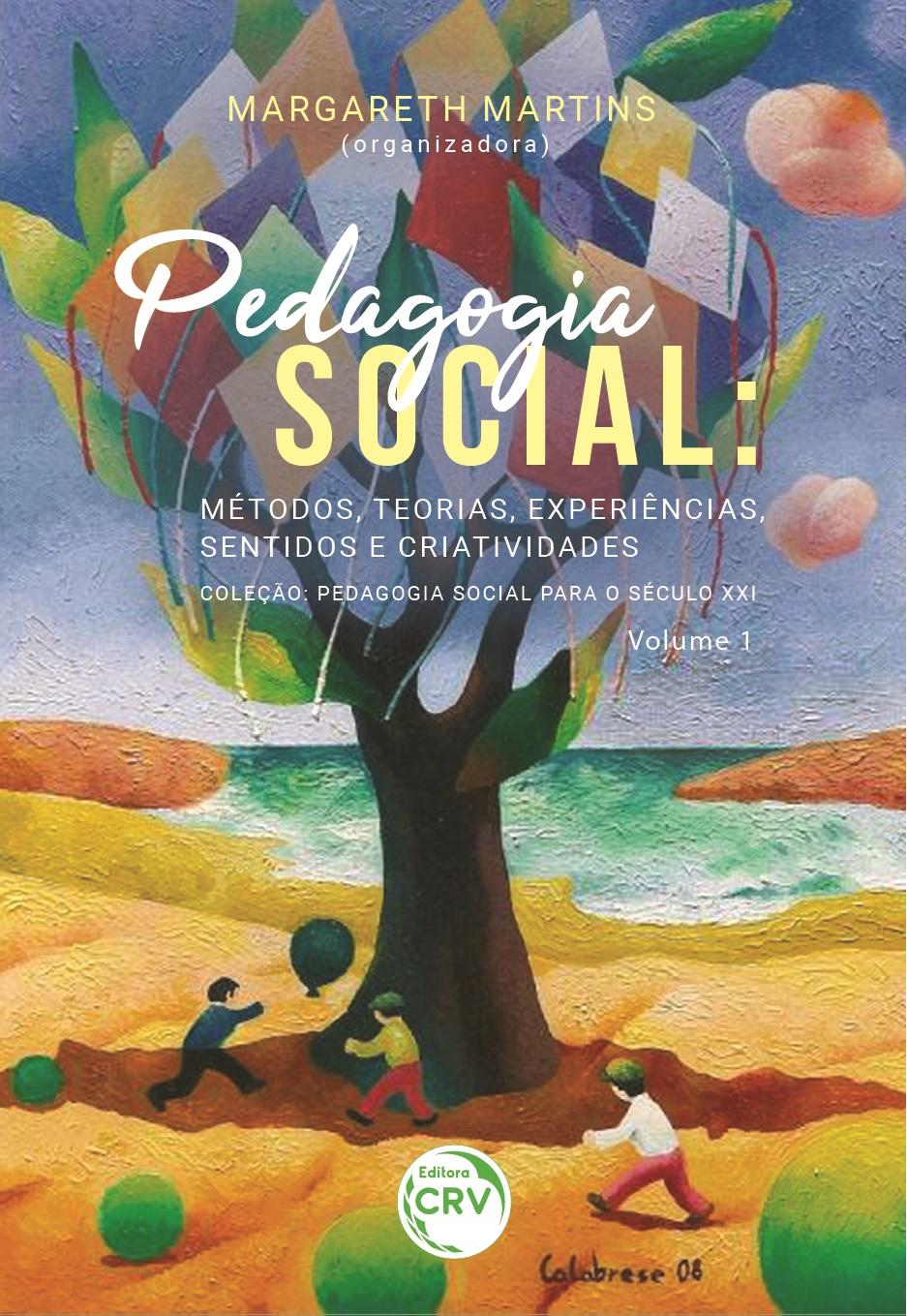 Capa do livro: PEDAGOGIA SOCIAL – MÉTODOS, TEORIAS, EXPERIÊNCIAS, SENTIDOS E CRIATIVIDADES <br>Coleção Pedagogia social para o século XXI<br> Volume 1