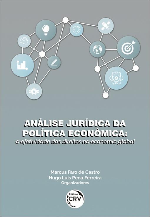 Capa do livro: ANÁLISE JURÍDICA DA POLÍTICA ECONÔMICA: <br>a efetividade dos direitos na economia global