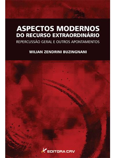 Capa do livro: ASPECTOS MODERNOS DO RECURSO EXTRAORDINÁRIO:<br>repercussão geral e outros apontamentos