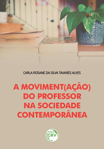 Capa do livro: A MOVIMENT(AÇÃO) DO PROFESSOR NA SOCIEDADE CONTEMPORÂNEA