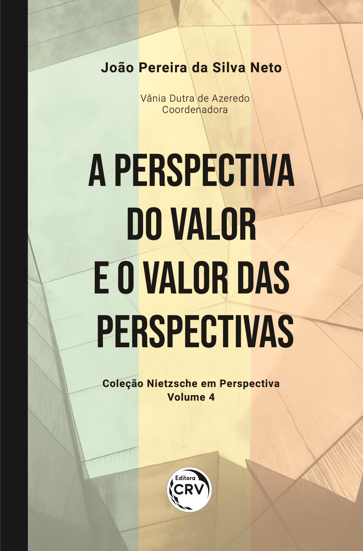 Capa do livro: A PERSPECTIVA DO VALOR E O VALOR DAS PERSPECTIVAS<br> Coleção Nietzsche em Perspectiva - Volume 4