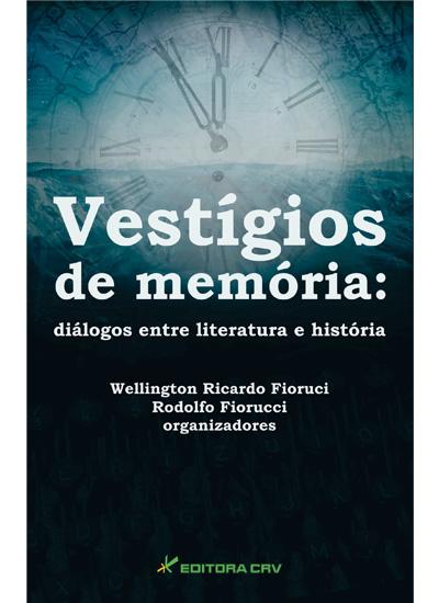 Capa do livro: VESTÍGIOS DE MEMÓRIA:<br> diálogos entre literatura e história
