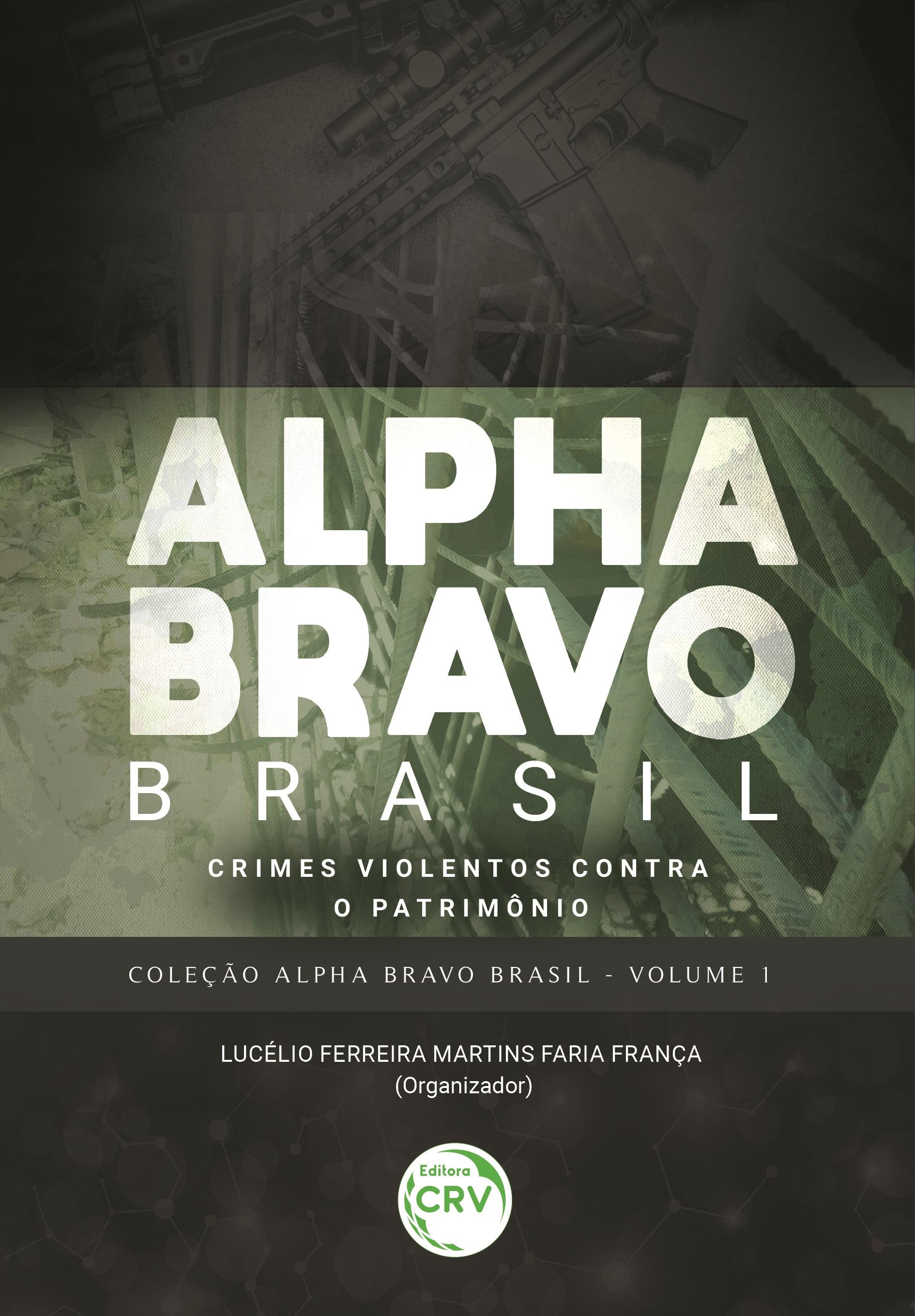 Capa do livro: ALPHA BRAVO BRASIL – CRIMES VIOLENTOS CONTRA O PATRIMÔNIO <br>COLEÇÃO ALPHA BRAVO BRASIL - VOLUME 1