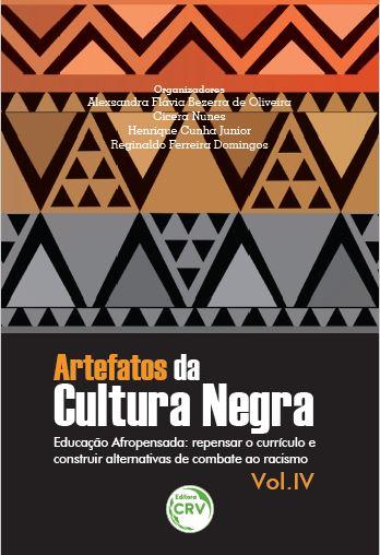 Capa do livro: ARTEFATOS DA CULTURA NEGRA – EDUCAÇÃO AFROPENSADA:<br> repensar o currículo e construir alternativas de combate ao racismo
