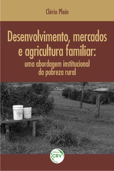 Capa do livro: DESENVOLVIMENTO, MERCADOS E AGRICULTURA FAMILIAR:<br>uma abordagem institucional da pobreza rural