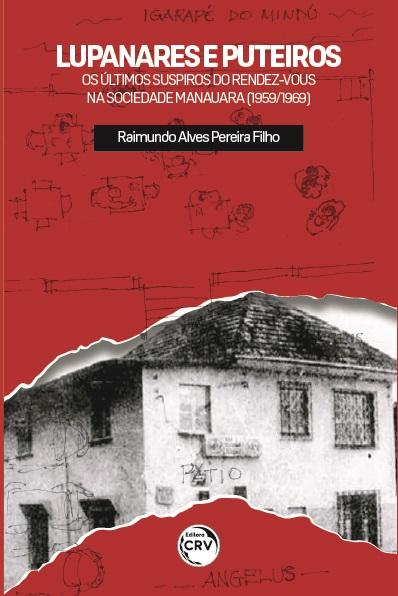 Capa do livro: LUPANARES E PUTEIROS:<br> os últimos suspiros do Rendez-Vous na sociedade manauara (1959/1969)