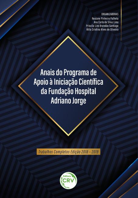 Capa do livro: ANAIS DO PROGRAMA DE APOIO À INICIAÇÃO CIENTÍFICA DA FUNDAÇÃO HOSPITAL ADRIANO JORGE:<br> trabalhos completos edição 2018 – 2019