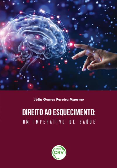Capa do livro: DIREITO AO ESQUECIMENTO:<br> um imperativo de saúde