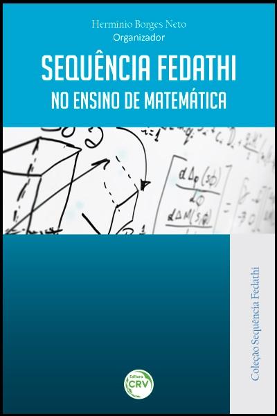 Capa do livro: SEQUÊNCIA FEDATHI NO ENSINO DE MATEMÁTICA<br>COLEÇÃO SEQUÊNCIA FEDATHI