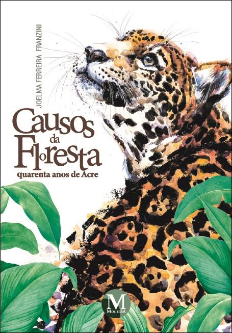 Capa do livro: CAUSOS DA FLORESTA: <br>quarenta anos de Acre