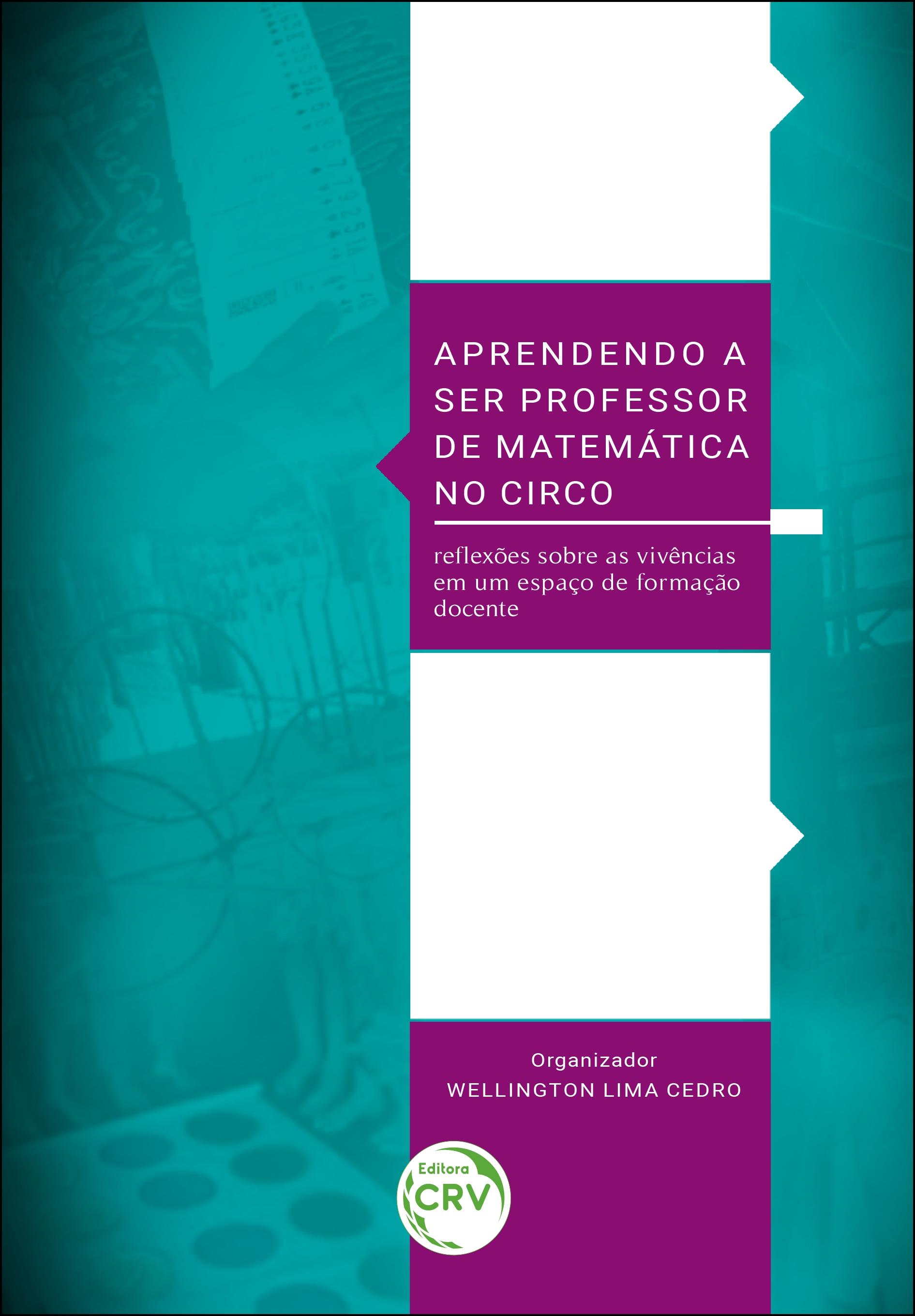 Capa do livro: APRENDENDO A SER PROFESSOR DE MATEMÁTICA NO CIRCO: <br> Reflexões sobre as vivências em um espaço de formação docente