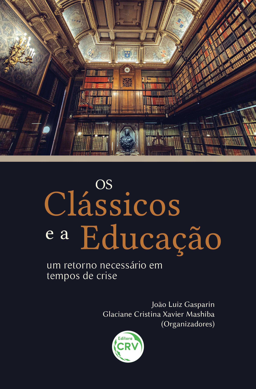 Capa do livro: OS CLÁSSICOS E A EDUCAÇÃO: <br>um retorno necessário em tempos de crise