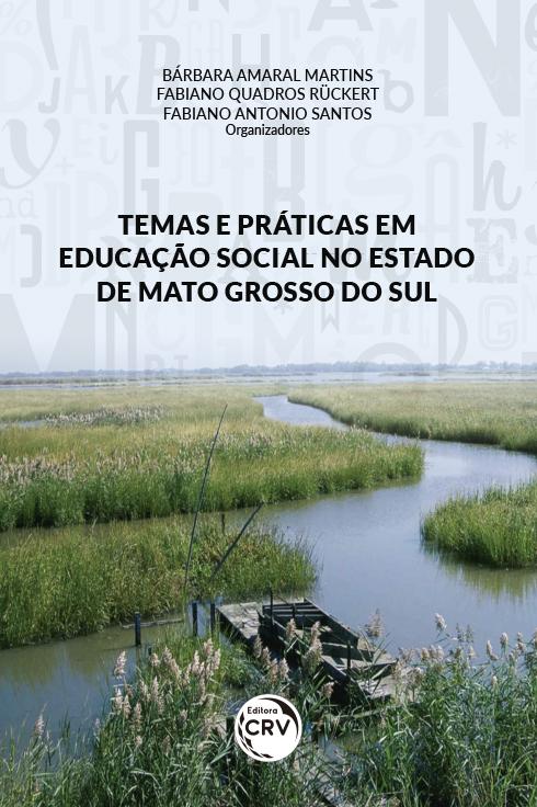 Capa do livro: TEMAS E PRÁTICAS EM EDUCAÇÃO SOCIAL NO ESTADO DE MATO GROSSO DO SUL