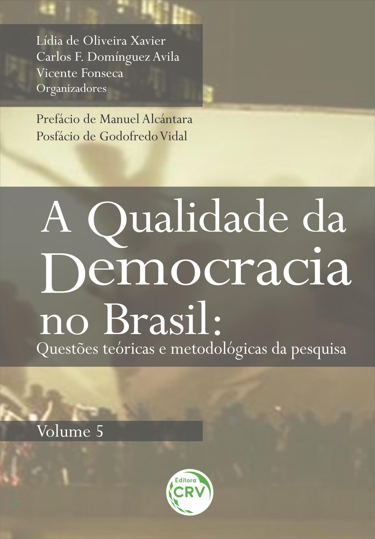 Capa do livro: A QUALIDADE DA DEMOCRACIA NO BRASIL:<br> questões teóricas e metodológicas da pesquisa<br> Volume 5