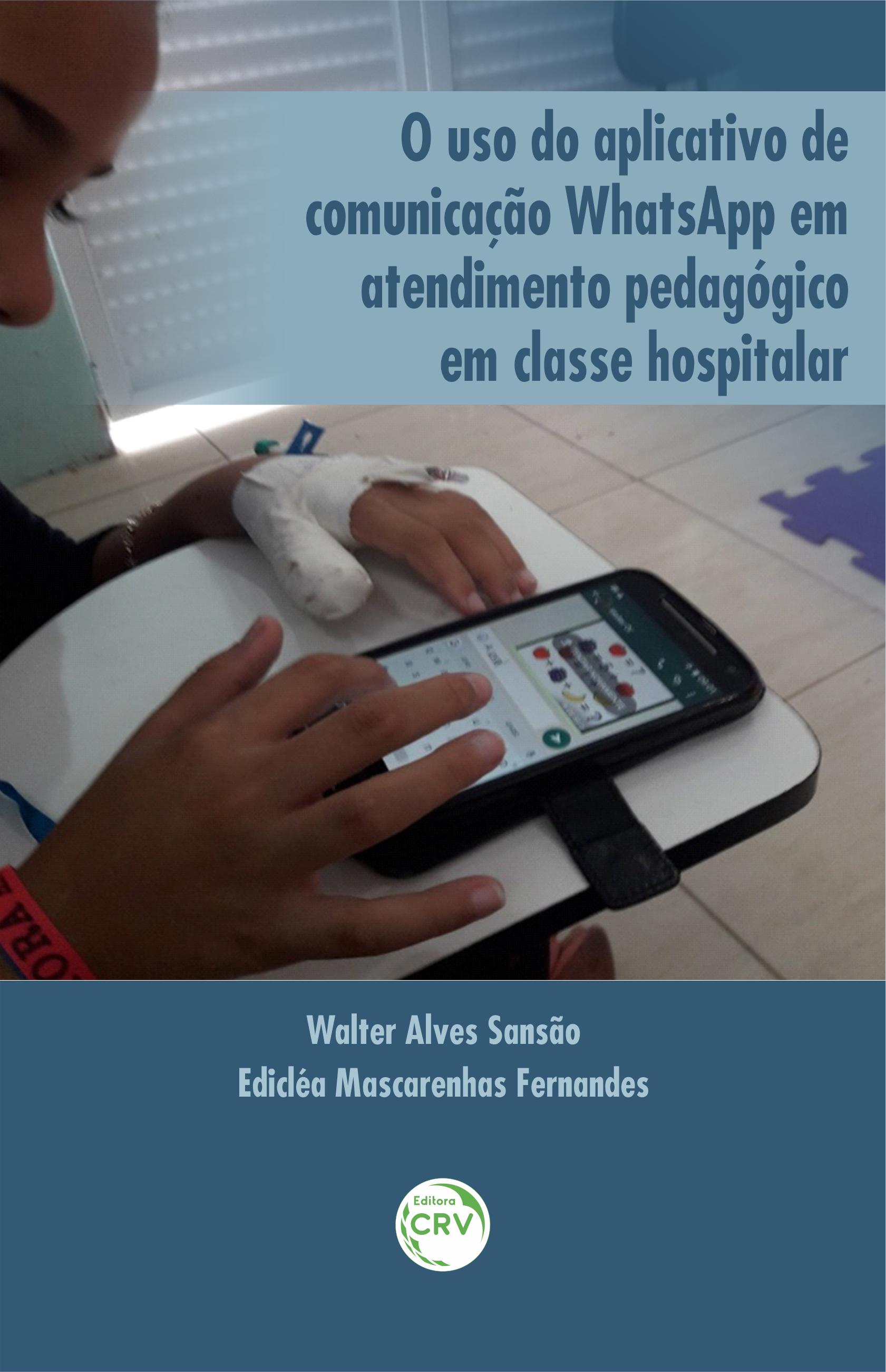 Capa do livro: O USO DO APLICATIVO DE COMUNICAÇÃO WHATSAPP EM ATENDIMENTO PEDAGÓGICO EM CLASSE HOSPITALAR
