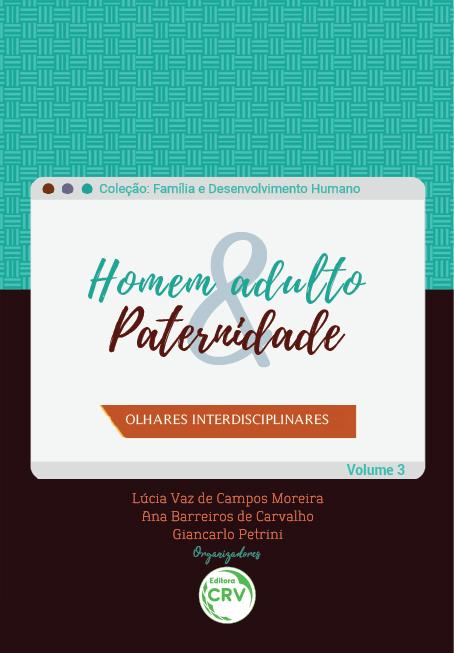 Capa do livro: HOMEM ADULTO & PATERNIDADE: <br> olhares interdisciplinares <br> Coleção Família e desenvolvimento humano <br>Volume 3