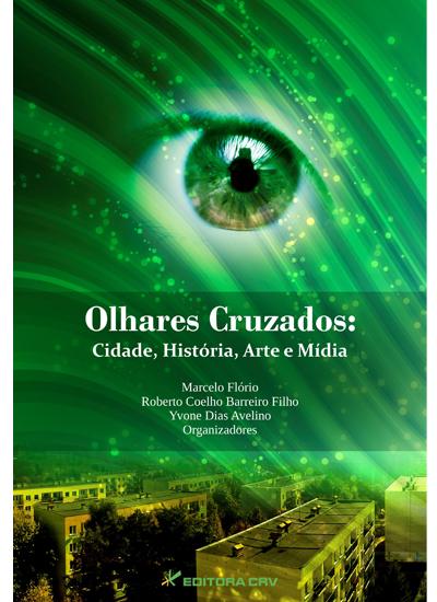 Capa do livro: OLHARES CRUZADOS:<br>cidade, história, arte e mídia