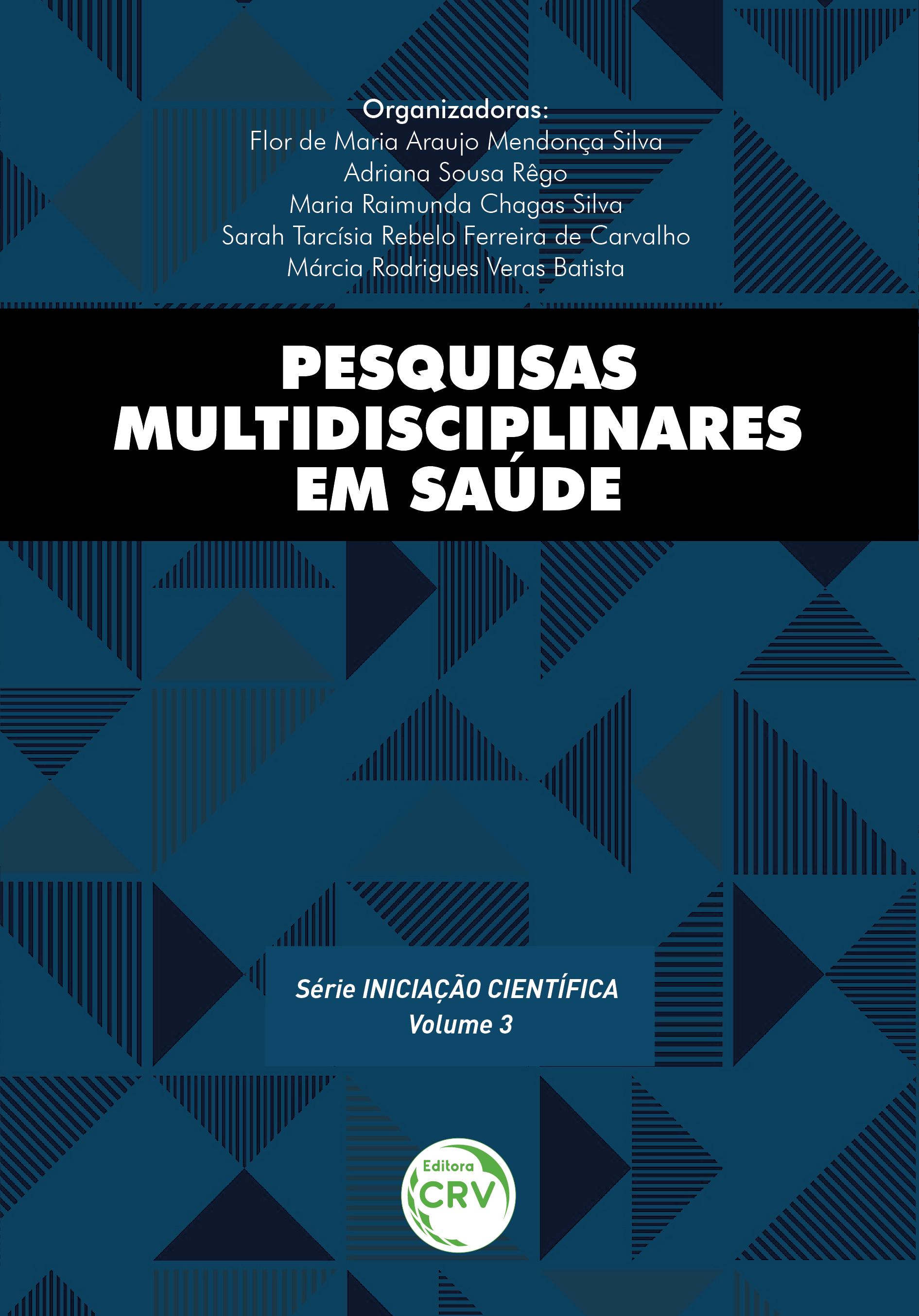 Capa do livro: PESQUISAS MULTIDISCIPLINARES EM SAÚDE <br>Série Iniciação científica - Volume 3
