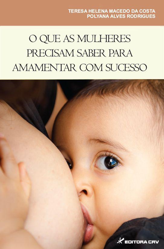 Capa do livro: O QUE AS MULHERES PRECISAM SABER PARA AMAMENTAR COM SUCESSO