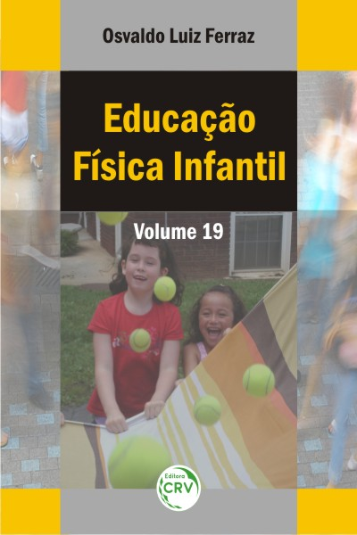Capa do livro: EDUCAÇÃO FÍSICA INFANTIL<br>VOLUME 19