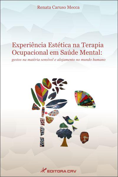 Capa do livro: EXPERIÊNCIA ESTÉTICA NA TERAPIA OCUPACIONAL EM SAÚDE MENTAL: gestos na matéria sensível e alojamento no mundo humano