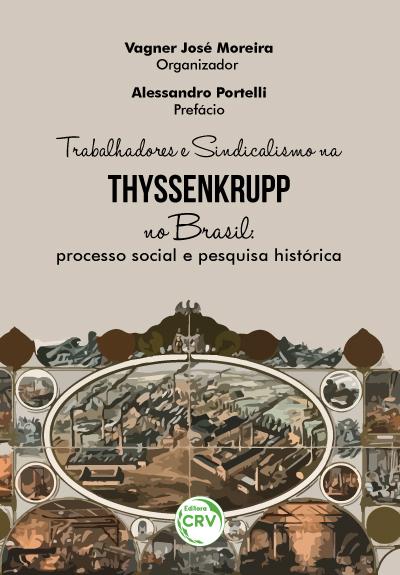 Capa do livro: TRABALHADORES E SINDICALISMO NA THYSSENKRUPP NO BRASIL:<br> processo social e pesquisa histórica