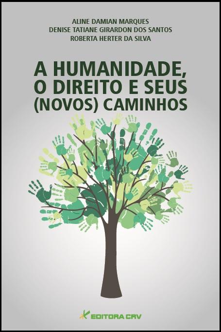 Capa do livro: A HUMANIDADE, O DIREITO E SEUS (NOVOS) CAMINHOS