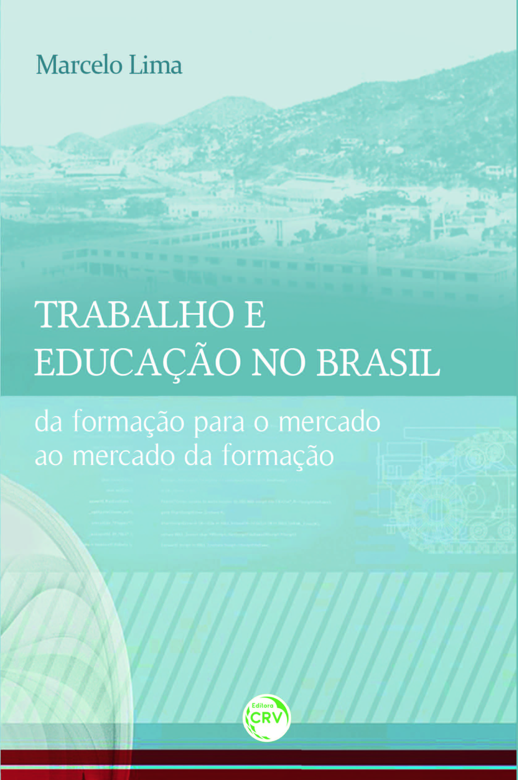 Capa do livro: TRABALHO E EDUCAÇÃO NO BRASIL:<br>da formação para o mercado ao mercado da formação