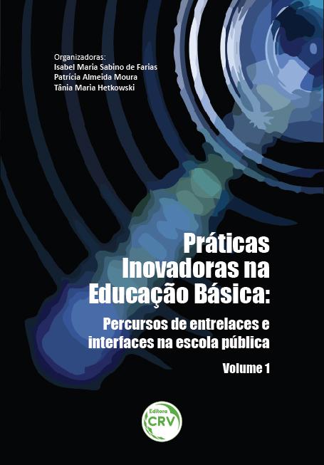 Capa do livro: PRÁTICAS INOVADORAS NA EDUCAÇÃO BÁSICA:<br> percursos de entrelaces e interfaces na escola pública