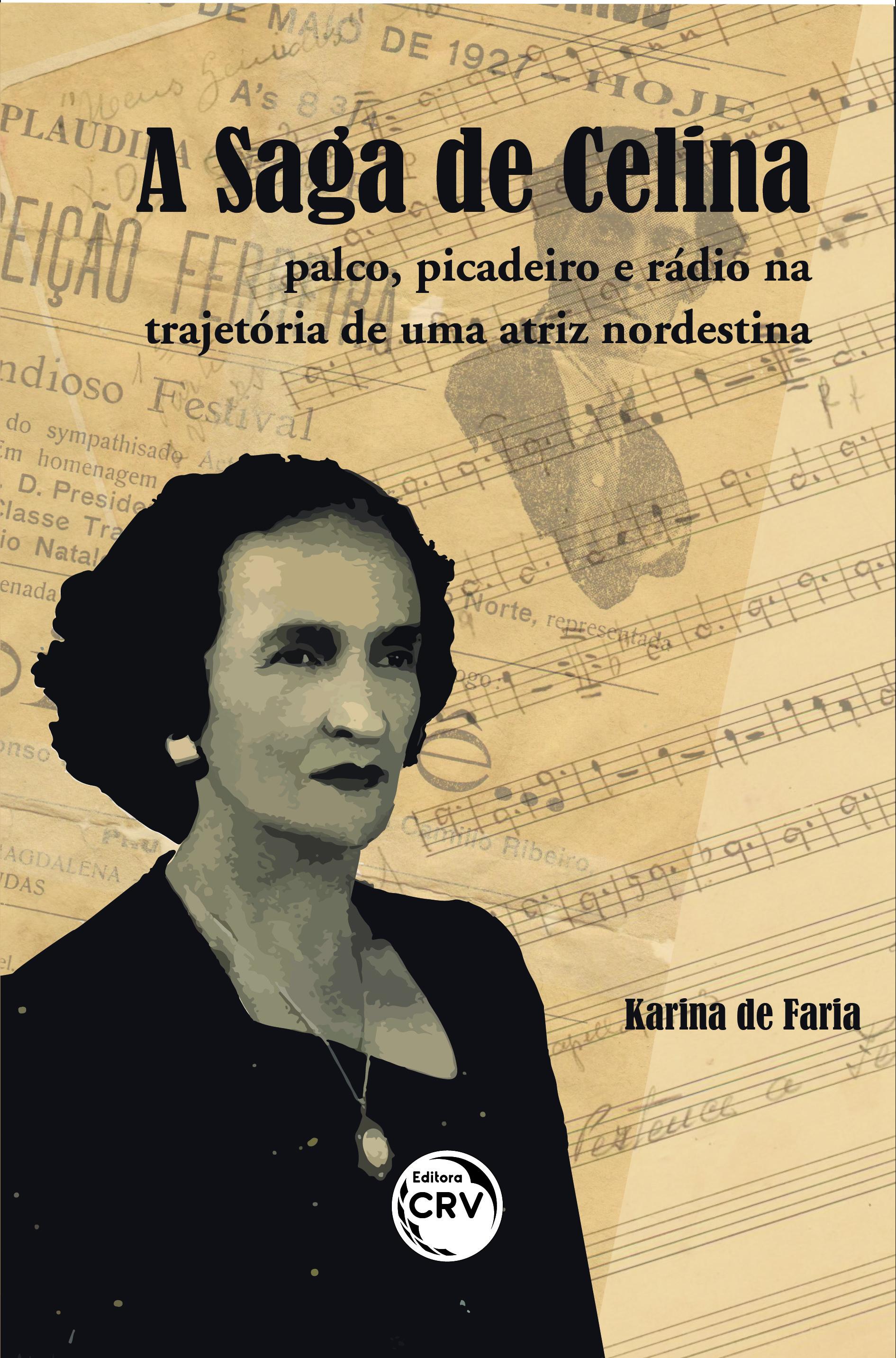 Capa do livro: A SAGA DE CELINA:<br> palco, picadeiro e rádio na trajetória de uma atriz nordestina