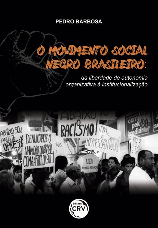 Capa do livro: O MOVIMENTO SOCIAL NEGRO BRASILEIRO: <BR>da liberdade de autonomia organizativa à institucionalização
