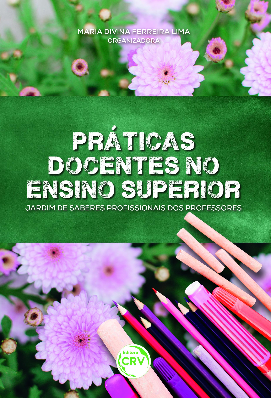 Capa do livro: PRÁTICAS DOCENTES NO ENSINO SUPERIOR:<br> jardim de saberes profissionais dos professores