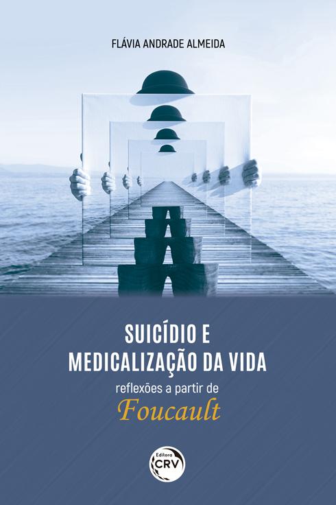 Capa do livro: SUICÍDIO E MEDICALIZAÇÃO DA VIDA – REFLEXÕES A PARTIR DE FOUCAULT