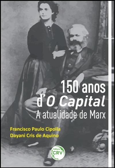 Capa do livro: 150 ANOS d'O CAPITAL:<br>a atualidade de Marx